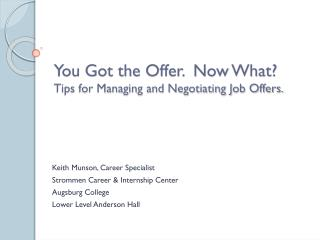 You Got the Offer.  Now What? Tips for Managing and Negotiating Job Offers.