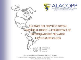 ALCANCE DEL SERVICIO POSTAL UNIVERSAL DESDE LA PERSPECTIVA DE LOS OPERADORES PRIVADOS LATINOAMERICANOS