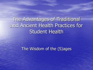 The Advantages of Traditional  Ancient Health Practices for ...