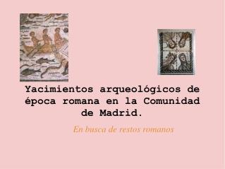 Yacimientos arqueológicos de época romana en la Comunidad de Madrid.