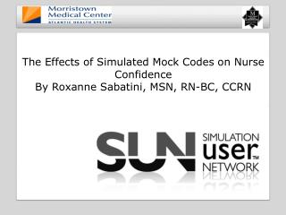 The Effects of Simulated Mock Codes on Nurse  Confidence By Roxanne Sabatini, MSN, RN-BC, CCRN