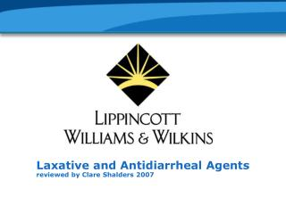 Laxative and Antidiarrheal Agents reviewed by Clare Shalders 2007