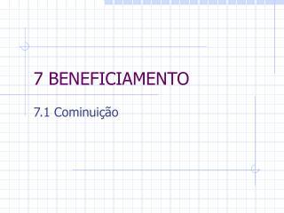 7 BENEFICIAMENTO