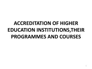 ACCREDITATION OF HIGHER EDUCATION INSTITUTIONS,THEIR PROGRAMMES AND COURSES
