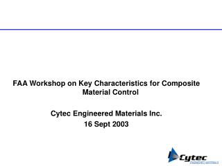 FAA Workshop on Key Characteristics for Composite Material Control Cytec Engineered Materials Inc. 16 Sept 2003