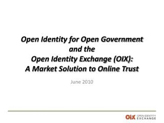 Open Identity for Open Government and the  Open Identity Exchange (OIX): A Market Solution to Online Trust