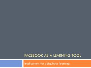 Facebook As a Learning Tool