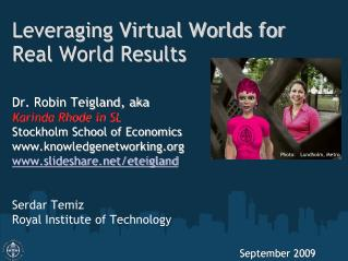 Leveraging Virtual Worlds for Real World Results
