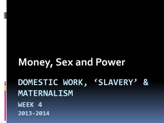 Domestic Work, 'slavery' & maternalism  Week 4 2013-2014 2010-11