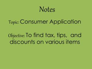 Topic:  Consumer Application Objective:  To find tax, tips,  and discounts on various items