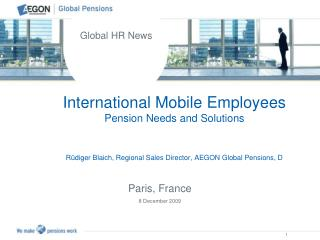 International Mobile Employees Pension Needs and Solutions Rüdiger Blaich, Regional Sales Director, AEGON Global Pensio
