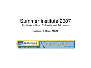 Summer Institute 2007 Facilitators: Brian Cafarella and Eric Kraus Building 11, Room 11324