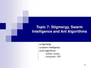Topic 7: Stigmergy, Swarm Intelligence and Ant Algorithms