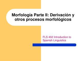 Morfología Parte II: Derivación y otros procesos morfológicos