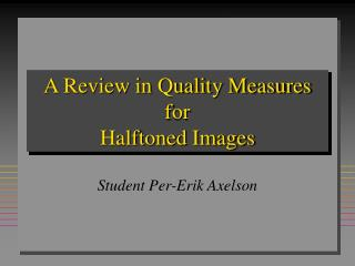 A Review in Quality Measures for  Halftoned Images