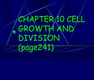 CHAPTER 10 CELL GROWTH AND DIVISION  (page241)
