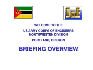 WELCOME TO THE  US ARMY CORPS OF ENGINEERS NORTHWESTEN DIVISION PORTLAND, OREGON BRIEFING OVERVIEW