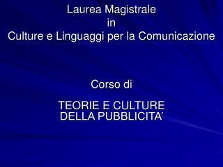 Laurea Magistrale                                                 in  Culture e Linguaggi per la Comunicazione