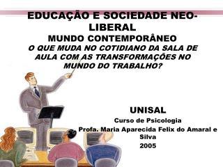 EDUCAÇÃO E SOCIEDADE NEO-LIBERAL MUNDO CONTEMPORÂNEO O QUE MUDA NO COTIDIANO DA SALA DE AULA COM AS TRANSFORMAÇÕES NO M