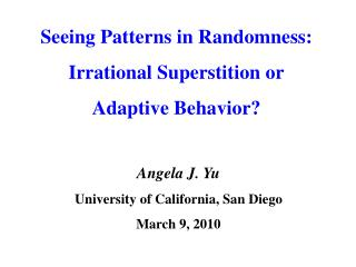 Seeing Patterns in Randomness: Irrational Superstition or Adaptive Behavior?