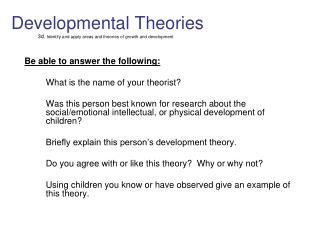 Developmental Theories 3d.  Identify and apply areas and theories of growth and development