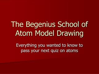 The Begenius School of Atom Model Drawing