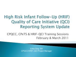 High Risk Infant Follow-Up (HRIF)  Quality of Care Initiative (QCI)  Reporting System Update