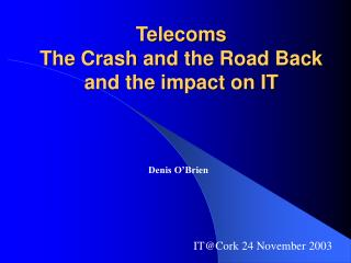 Telecoms  The Crash and the Road Back and the impact on IT