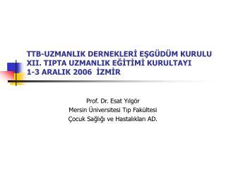 TTB-UZMANLIK DERNEKLERİ EŞGÜDÜM KURULU XII. TIPTA UZMANLIK EĞİTİMİ KURULTAYI 1-3 ARALIK 2006  İZMİR