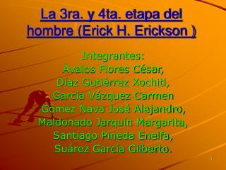 La 3ra. y 4ta. etapa del hombre (Erick H. Erickson )