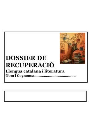 DOSSIER DE RECUPERACIÓ Llengua catalana i literatura Nom i Cognoms:…………………………………