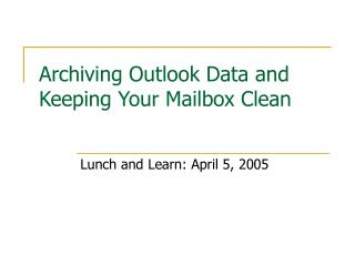 Archiving Outlook Data and Keeping Your Mailbox Clean