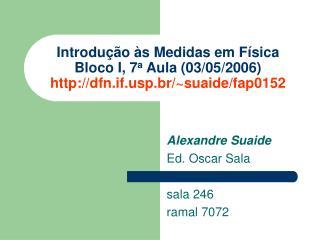 Introdução às Medidas em Física Bloco I, 7 a  Aula (03/05/2006) http://dfn.if.usp.br/~suaide/fap0152