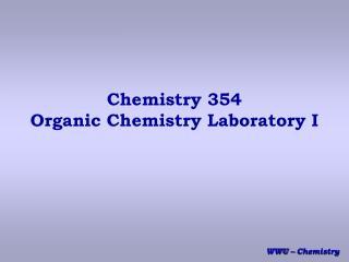 Chemistry 354 Organic Chemistry Laboratory I