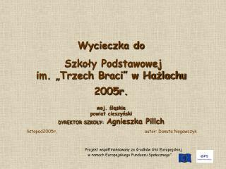 """Wycieczka do   Szkoły Podstawowej                  im. """"Trzech Braci"""" w Hażlachu 2005r. woj. śląskie powiat cieszyński"""
