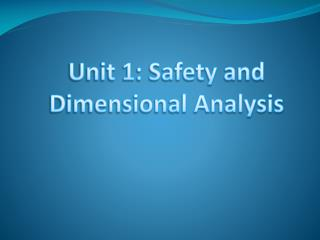 Unit 1: Safety and  Dimensional Analysis