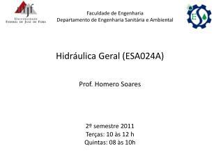 Hidráulica Geral (ESA024A) Prof. Homero Soares 2º semestre 2011 Terças: 10 às 12 h Quintas: 08 às 10h