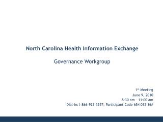 1 st  Meeting June 9, 2010 8:30 am – 11:00 am Dial-in:1-866-922-3257; Participant Code 654 032 36#