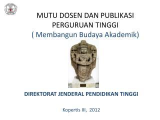 MUTU DOSEN DAN PUBLIKASI  PERGURUAN TINGGI ( Membangun Budaya Akademik )
