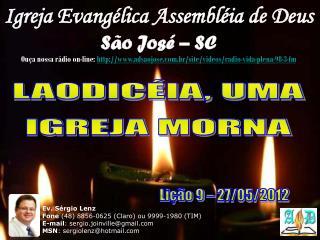 Igreja Evangélica Assembléia de Deus São José – SC Ouça nossa rádio on-line:  http://www.adsaojose.com.br/site/videos/r