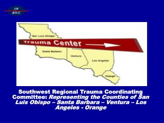 Southwest Regional Trauma Coordinating Committee: Representing the Counties of San Luis Obispo – Santa Barbara – Ventur