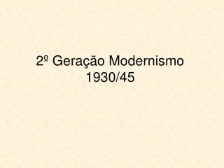 2º Geração Modernismo  1930/45