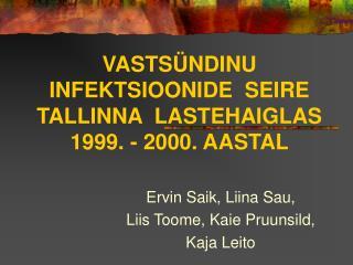 VASTSÜNDINU  INFEKTSIOONIDE  SEIRE  TALLINNA  LASTEHAIGLAS 1999. - 2000. AASTAL