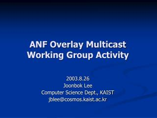 ANF Overlay Multicast  Working Group Activity