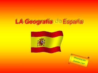 LA Geograf ía de España