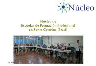 N�cleo de  Escuelas de Formaci�n Profesional en Santa Catarina, Brasil