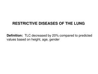 Definition:   TLC decreased by 20% compared to predicted values based on height, age, gender
