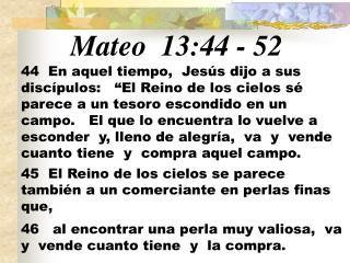 Mateo   1 3:44  -  52