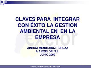 CLAVES PARA  INTEGRAR CON ÉXITO LA GESTIÓN AMBIENTAL EN  EN LA EMPRESA AINHOA MENDIOROZ PERCAZ A.A.EXELOR, S.L. JUNIO 2