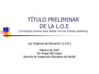 TÍTULO PRELIMINAR  DE LA L.O.E  (Conceptos previos para hablar con las mismas palabras)
